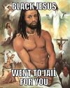 black jesus went to jail for you.jpg